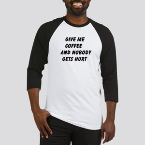 Give me Coffee and nobody gets hurt Baseball Jerse