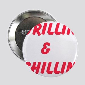 "Grillin and Chillin 2.25"" Button"