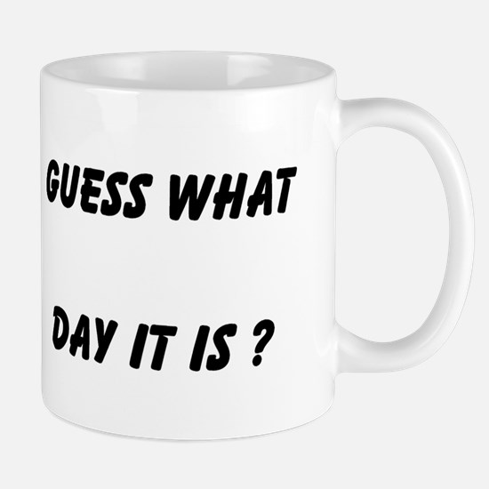 Guess What Day It Is ? Mugs