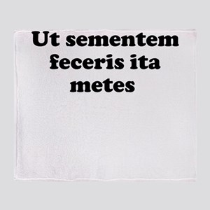 Ut sementem feceris ita metes Throw Blanket