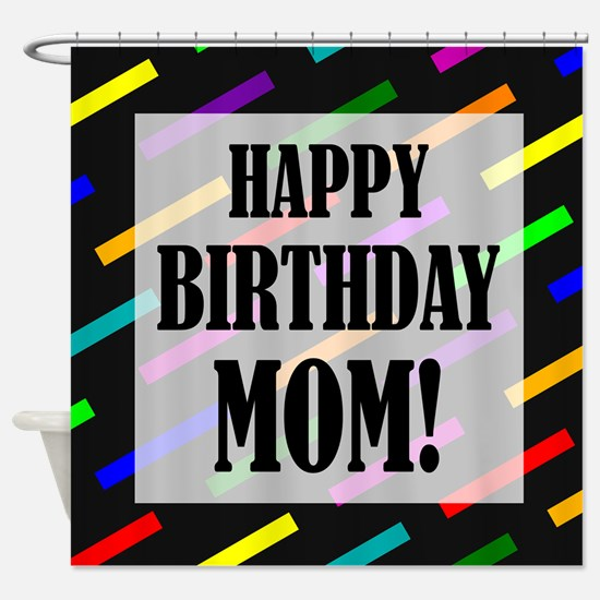 Happy Birthday For Mom Shower Curtain