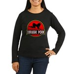 Jurassic Pork Women's Long Sleeve Dark T-Shirt
