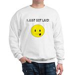 I just got laid Sweatshirt