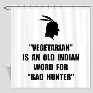 Vegetarian Bad Hunter Shower Curtain