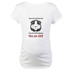 Yes on 522 Vote for GMO labeling Maternity T-Shirt