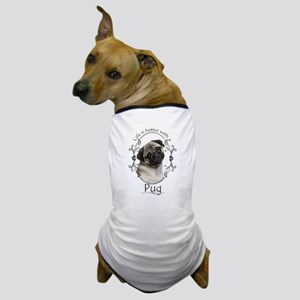 Lifes Better Pug Dog T-Shirt