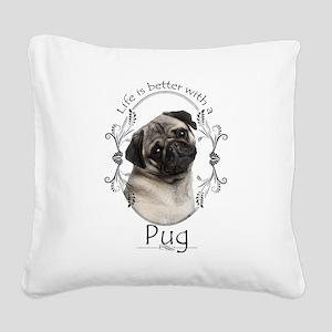 Lifes Better Pug Square Canvas Pillow