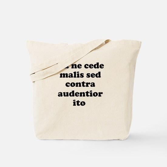 Tu ne cede malis sed contra audentior ito Tote Bag