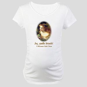 Joy, Gentle Friends! Maternity T-Shirt