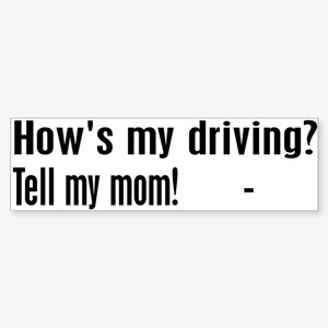 Tell my mom! Bumper Sticker