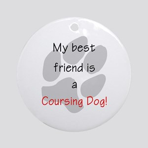 My best friend is a Coursing Dog Ornament (Round)