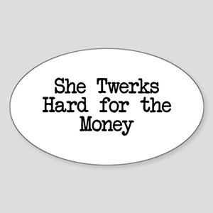 She Twerks Hard for the Money Oval Sticker