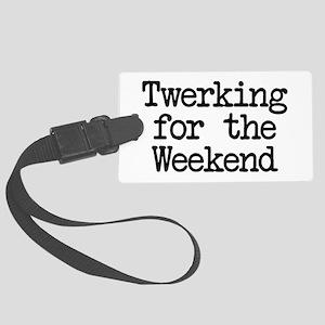 Twerking for the Weekend Large Luggage Tag