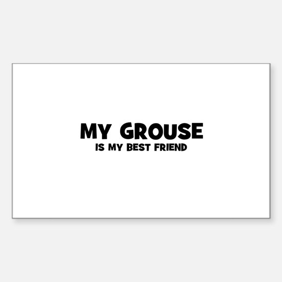 My GROUSE is my Best Friend Rectangle Decal