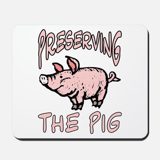 Preserving The Pig Mousepad