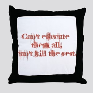 Can't Educate Them All Throw Pillow