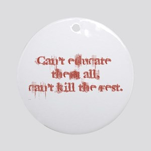 Can't Educate Them All Ornament (Round)