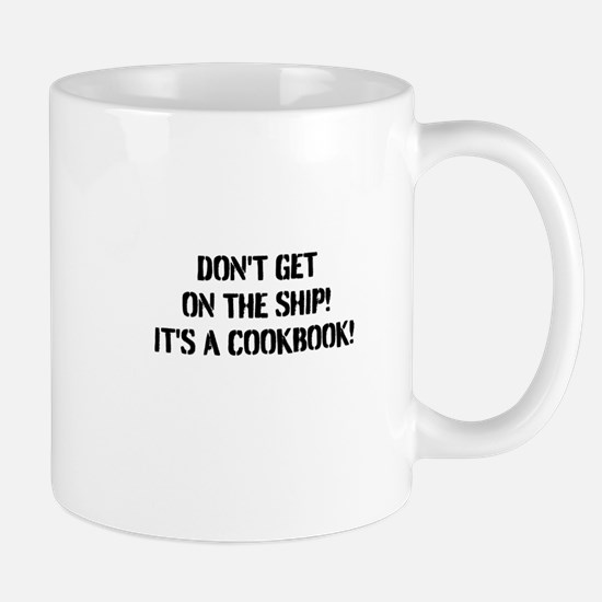 DONT GET ON THE SHIP! ITS A COOKBOOK! Mugs