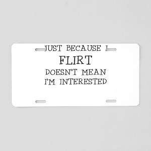 JUST BECAUSE I FLIRT Aluminum License Plate