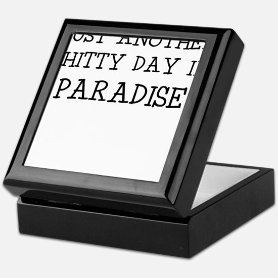 JUST ANOTHER SHITTY DAY IN PARADISE Keepsake Box