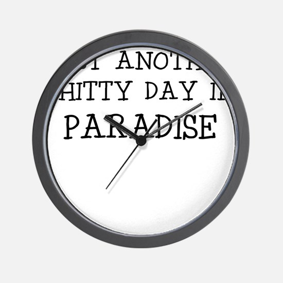 JUST ANOTHER SHITTY DAY IN PARADISE Wall Clock