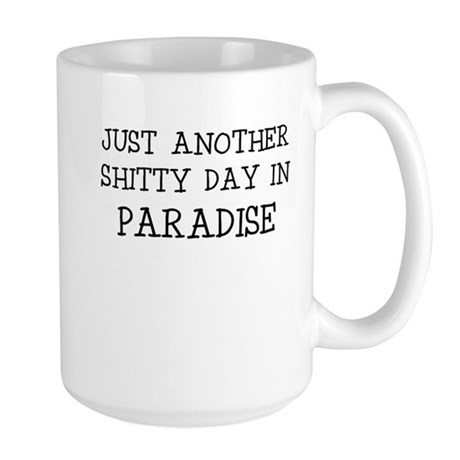 JUST ANOTHER SHITTY DAY IN PARADISE Mugs