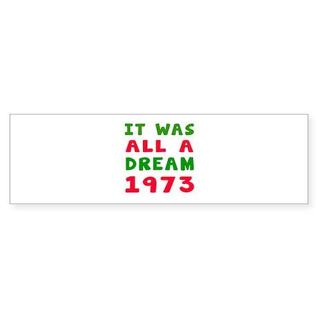 It was all a dream 1973 sticker bumper