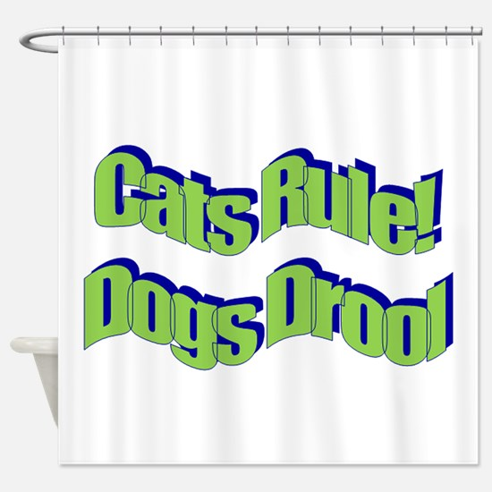 Cats Rule! Dogs Drool 2 Shower Curtain
