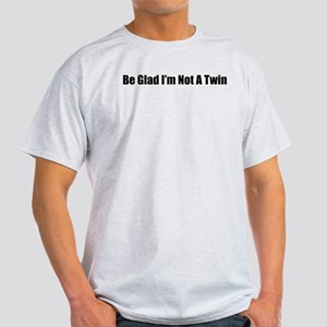 Be Glad I'm Not A Twin Ash Grey T-Shirt