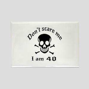 Do Not Scare Me 40 Birthday Desig Rectangle Magnet