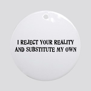 I Reject Your Reality #4 Ornament (Round)