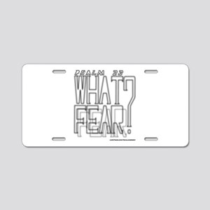 What Fear? Aluminum License Plate