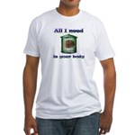 All i need is your body Fitted T-Shirt