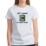 All i need is your body Women's T-Shirt