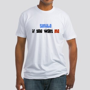 Smile, if you want me Fitted T-Shirt