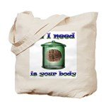 All i need is your body Tote Bag