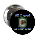 "All i need is your body 2.25"" Button (100 pack)"