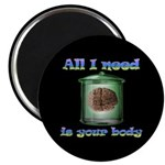 "All i need is your body 2.25"" Magnet (100 pack)"
