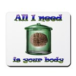 All i need is your body Mousepad