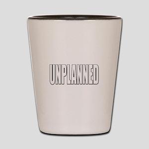 Unplanned Shot Glass