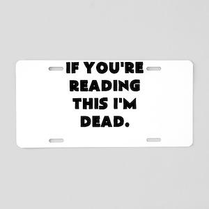 if youre reading this im dead Aluminum License Pla
