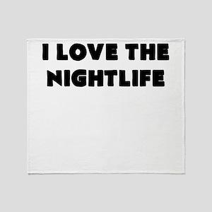 i love the nightlife Throw Blanket