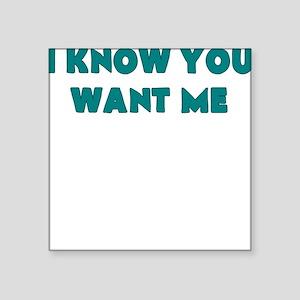 i know you want me Sticker