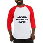 Make me look fat? Baseball Jersey