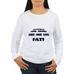 Make me look fat? Women's Long Sleeve T-Shirt