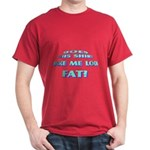 Make me look fat? Dark T-Shirt
