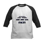 Make me look fat? Kids Baseball Jersey