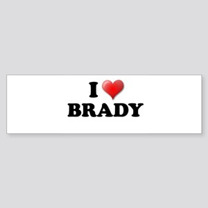 I LOVE BRADY SHIRT TEE SHIRT Bumper Sticker