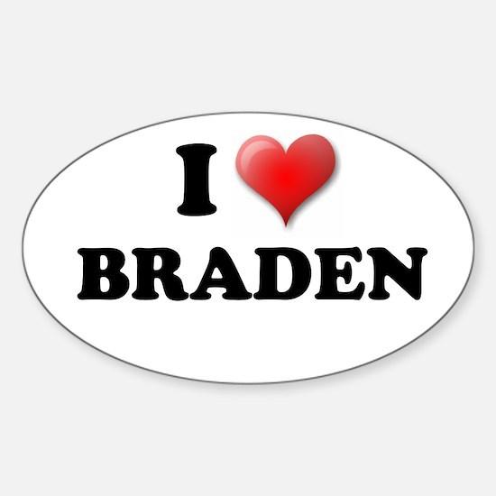 I LOVE BRADEN SHIRT TEE SHIRT Oval Decal