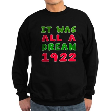 It Was All A Dream 1922 Sweatshirt (dark)